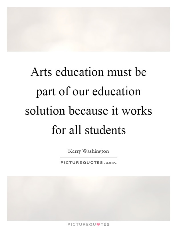 Arts Education Must Be Part Of Our Education Solution Because It