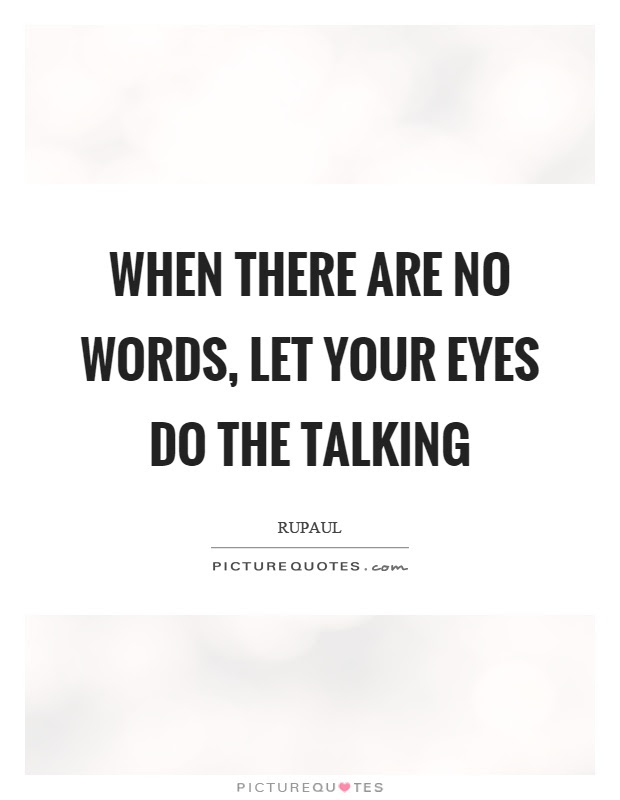 When There Are No Words Let Your Eyes Do The Talking Picture Quotes