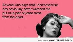 ANYONE  SAYS THAT ...I DON'T EXERCISE .HAS NEVER .... - http://www.razmtaz.com/anyone-says-that-i-dont-exercise-has-never-2/
