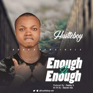 [MUSIC] Hustleboy – Enough Is Enough
