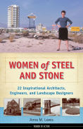 Title: Women of Steel and Stone: 22 Inspirational Architects, Engineers, and Landscape Designers, Author: Anna M. Lewis
