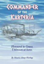 Commander of the Karteria. Honoured in Greece, Unkown at home by Maurice Abney-Hastings