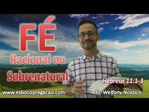 Fé Racional ou Sobrenatural - Pr. Welfany Nolasco