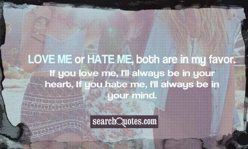 Love Me Or Hate Me Both Are In My Favor If You Love Me Ill