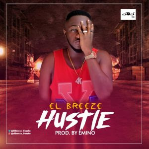 Download Music Mp3:- El Breeze – Hustle (Prod By Emino)