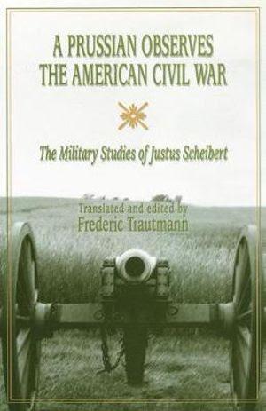 http://covers.booktopia.com.au/big/9780826213488/a-prussian-observes-the-american-civil-war.jpg