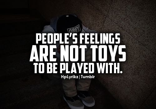 Get Here Don T Play With Feelings Quotes Michigancougarcom