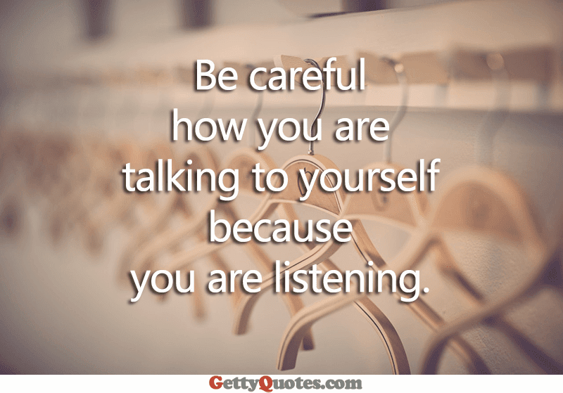 How You Are Talking To Yourself All The Best Quotes At Gettyquotes