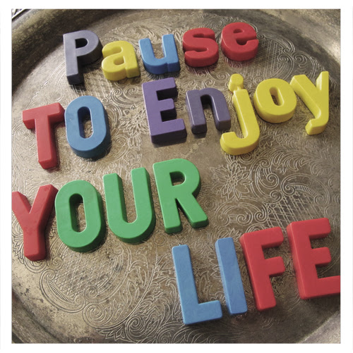 Pause to Enjoy Your Life