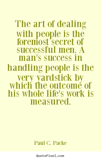 The Art Of Dealing With People Is The Foremost Secret Of Successful