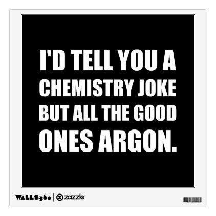 Chemistry Joke Good Ones Argon Wall Decal