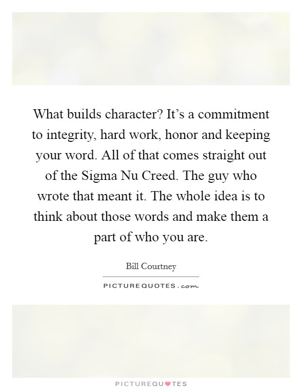 What Builds Character Its A Commitment To Integrity Hard