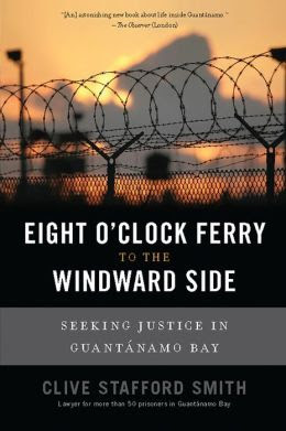 Eight OClock Ferry To The Windward Side Seeking Justice In Guantanamo Bay