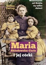 Maria Skłodowska-Curie i jej córki - Shelley Emling