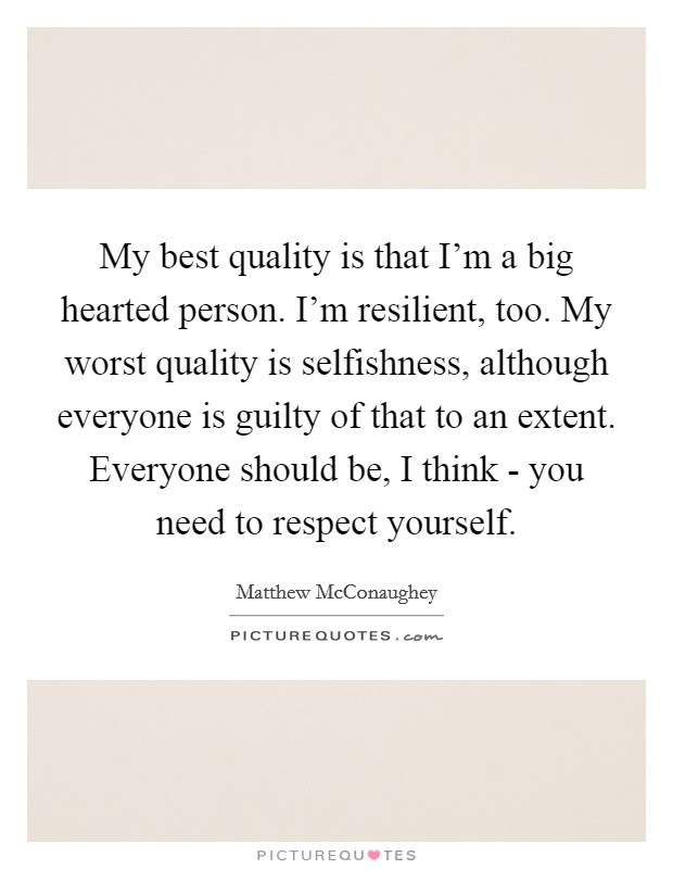 My Best Quality Is That Im A Big Hearted Person Im Resilient