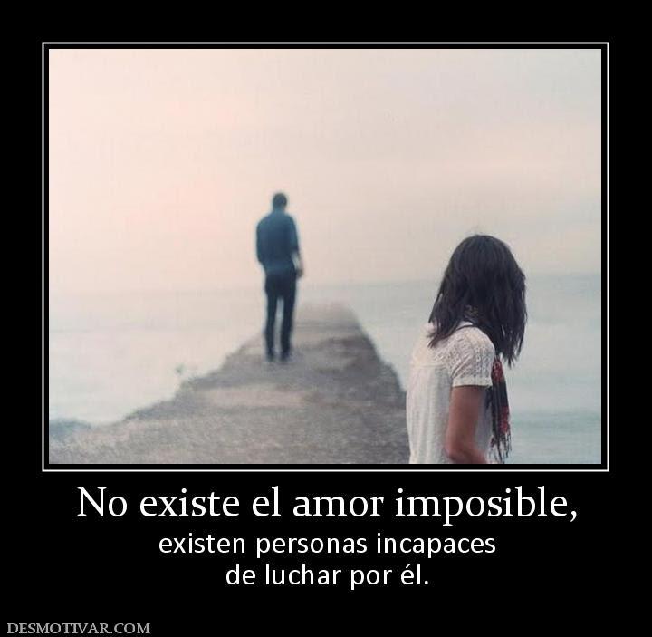 Desmotivaciones No Existe El Amor Imposible Existen Personas