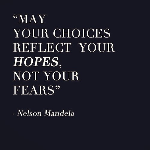 "Image result for ""May your choices reflect your hopes, not your fears."" -Nelson Mandela"
