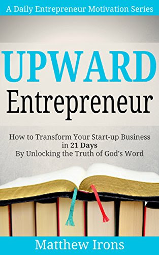 Upward Entrepreneur: How to Transform Your Start-up Business in 21 Days By Unlocking the Truth of God's Word