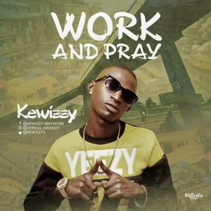 Download Music Mp3:- Kewizzy – Work And Pray