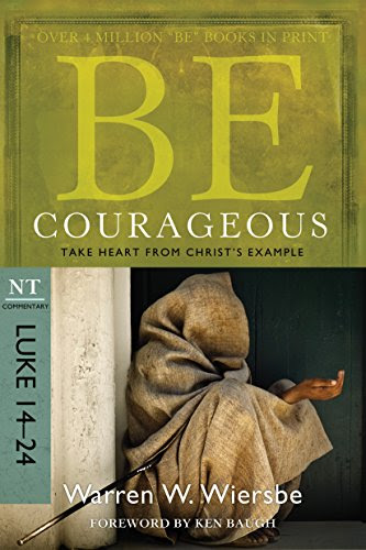 Be Courageous (Luke 14-24): Take Heart from Christ's Example