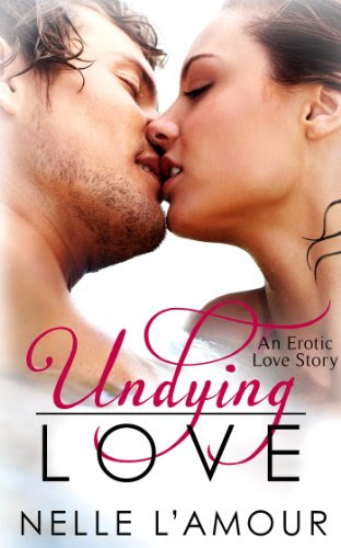 Undying Love (An Erotic Love Story, Book 1) by Nelle L'Amour