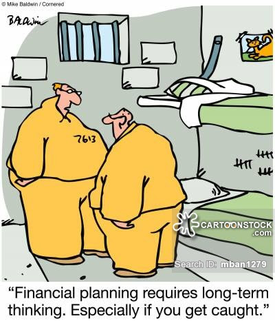 'Financial planning requires long-term thinking. Especially if you get caught.'