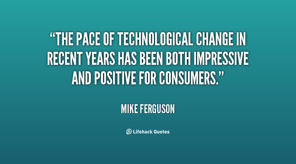 Quotes About Technology Change 98 Quotes