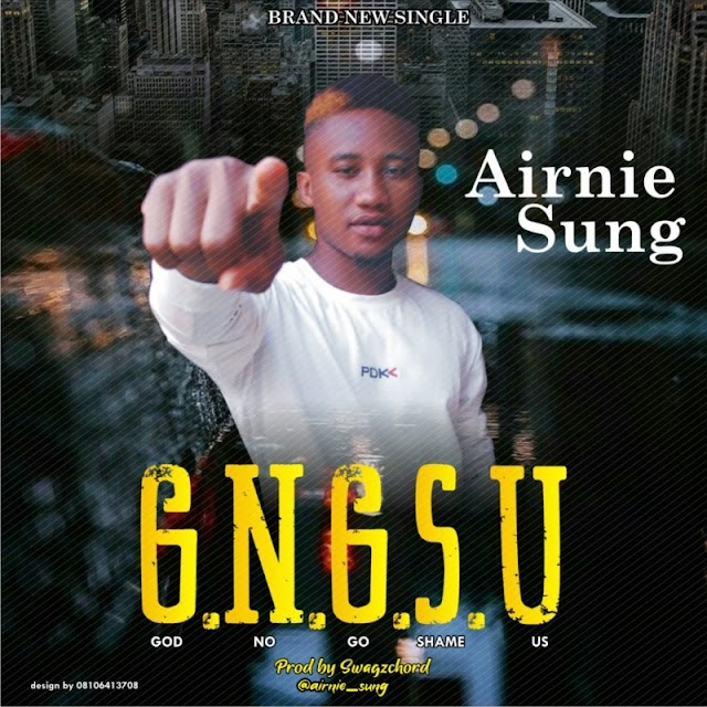 [MUSIC] AIRNIE SUNG – G.N.G.S.U (GOD NO GO SHAME US)