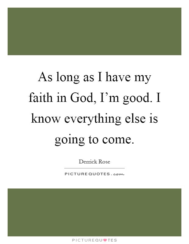 As Long As I Have My Faith In God Im Good I Know Everything
