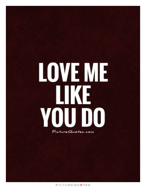 Love Me Like You Do Picture Quotes