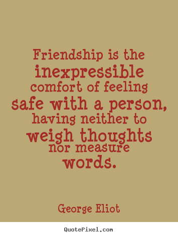 Friendship Quotes Friendship Is The Inexpressible Comfort Of