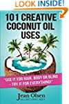 101 Creative Coconut Oil Uses: Use it...