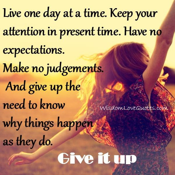 Live One Day At A Time Wisdom Love Quotes