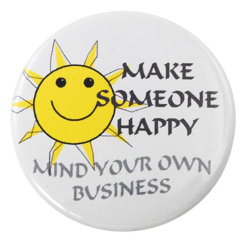 Make Someone Happy Mind Your Own Business Pin Pmaks 150