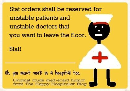 Stat orders shall be reserved for unstable patients and unstable doctors that you want to leave the floor stat nurse ecard humor photo.