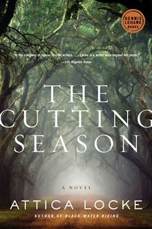 The Cutting Season: A Novel By: Attica Locke