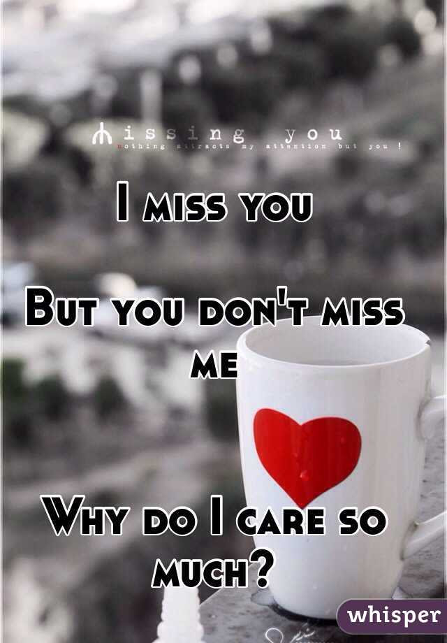 I Miss You But You Dont Miss Me Why Do I Care So Much