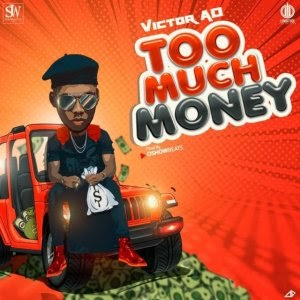 DOWNLOAD MP3: Victor AD – Too Much Money