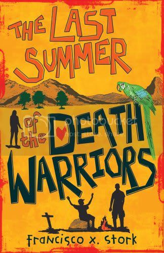 The Last Summer of the Death Warriors by Franciso X. Stork