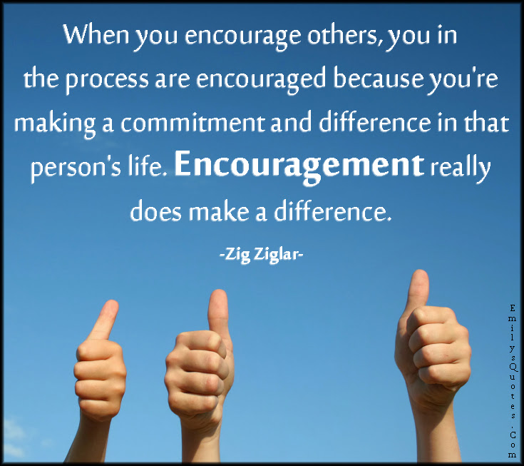 When You Encourage Others You In The Process Are Encouraged Because