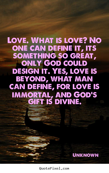 Quote About Love Love What Is Love No One Can Define It Its