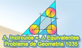 Problema de Geometría 1035 (English ESL): Triangulo, Tres Incírculos Iguales, Rectas Tangentes, Triángulos Equivalentes