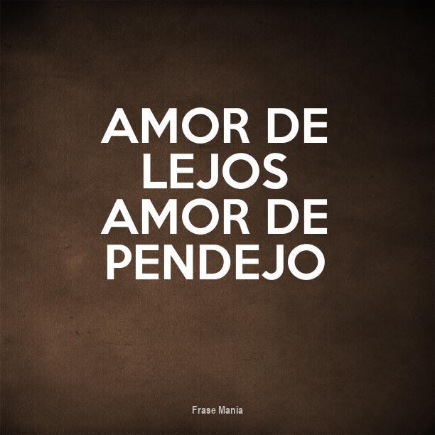 Cartel Para Amor De Lejos Amor De Pendejo