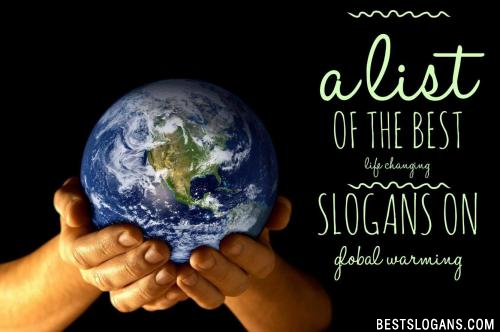 60 Award Winning Quotes Slogans On Global Warming Climate