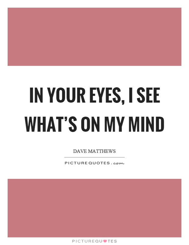 In Your Eyes I See Whats On My Mind Picture Quotes