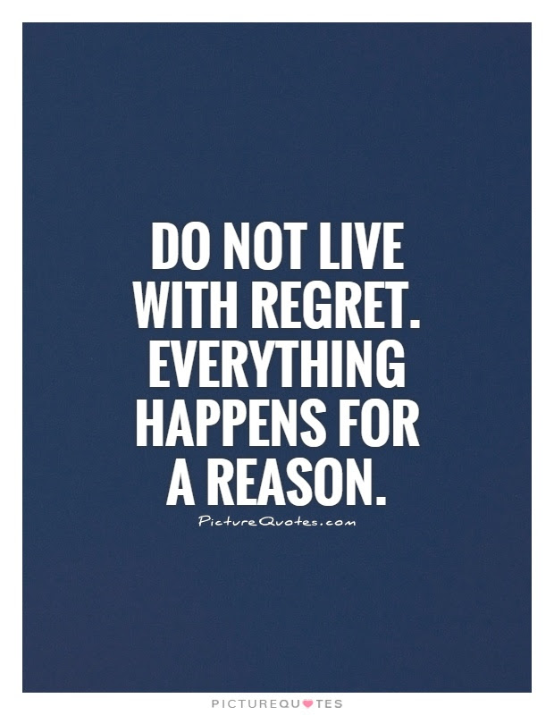 Do Not Live With Regret Everything Happens For A Reason Picture