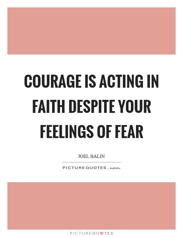 Courage Is Acting In Faith Despite Your Feelings Of Fear Picture