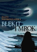 Błękit i mrok - Agata Niedroszlańska