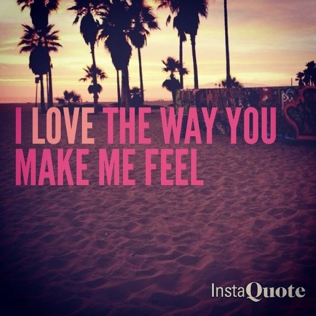 The Way You Make Feel Quotes