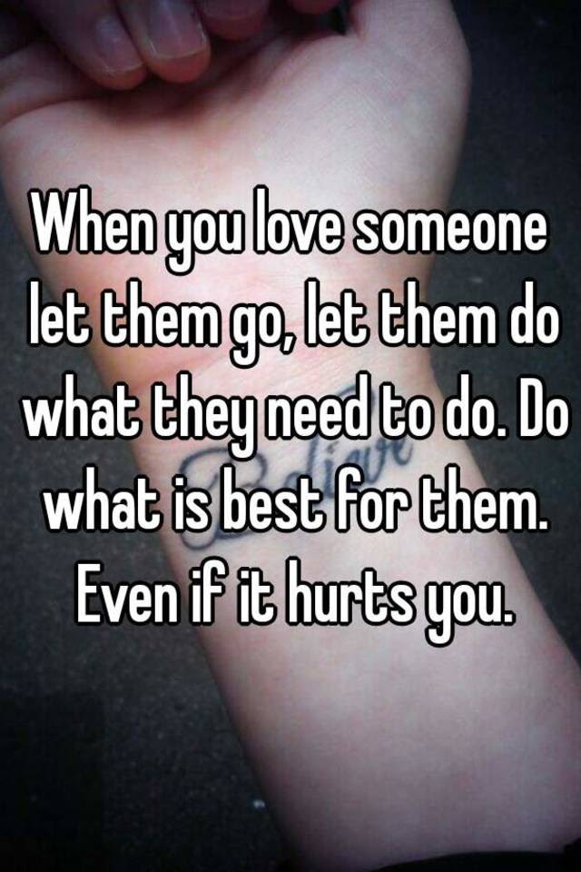 When You Love Someone Let Them Go Let Them Do What They Need To Do